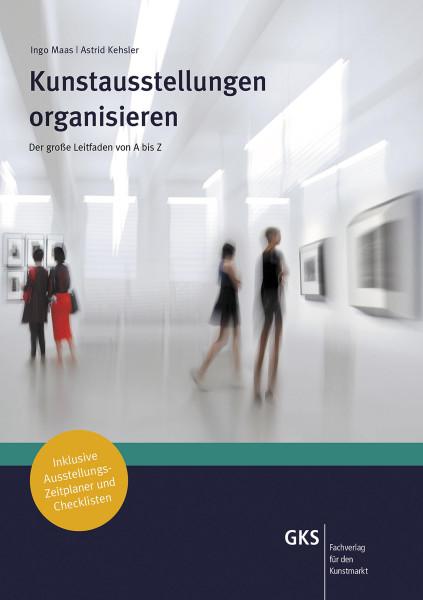 Kunstausstellungen organisieren (Ingo Maas, Astrid Kehsler) | GKS Fachverlag