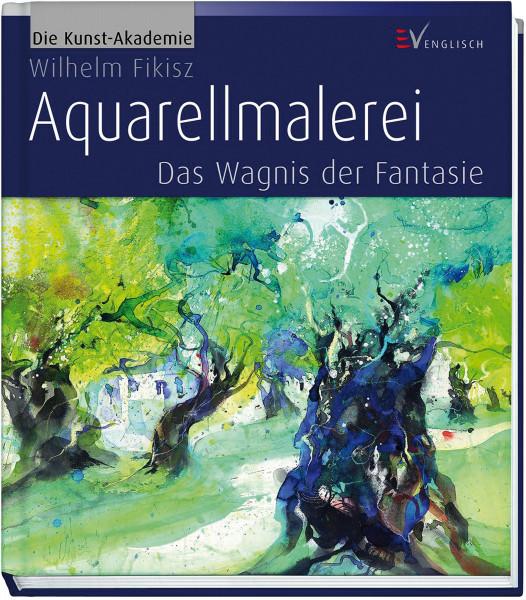 MONAT_2020-07_Juli: Aquarellmalerei: Das Wagnis der Fantasie (Wilhelm Fikisz) | Englisch Vlg.