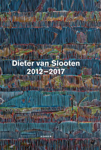 Elke van Slooten (Hrsg.): Dieter van Slooten 2012-2017