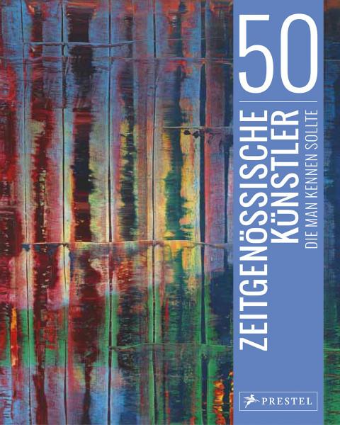 Prestel Verlag 50 zeitgenössische Künstler, die man kennen sollte