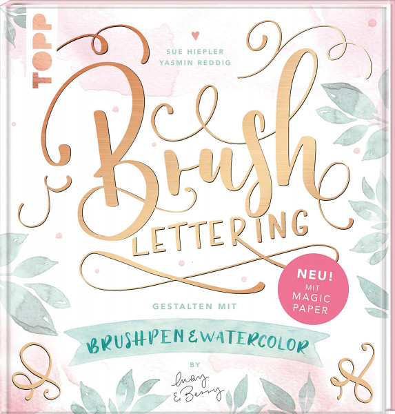 Sue Hiepler, Yasmin Reddig: Brush Lettering. Gestalten mit Brushpen und Watercolor