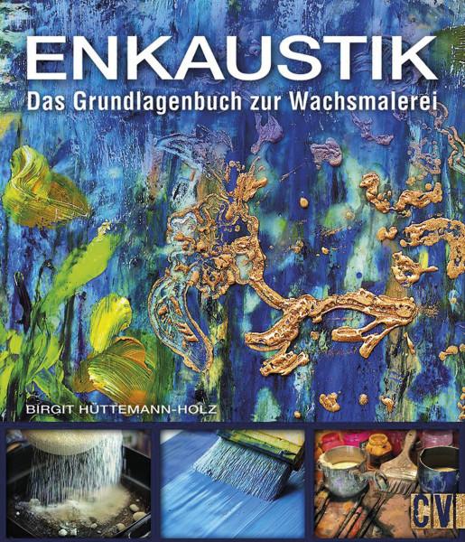 Enkaustik – Das Grundlagenbuch zur Wachsmalerei (Birgit Hüttemann-Holz) | Christophorus Vlg.