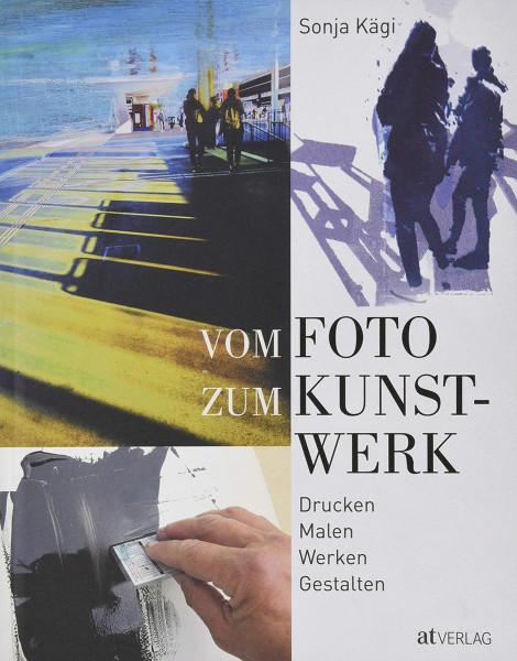 Vom Foto zum Kunstwerk (Sonja Kaegi) | AT Vlg.