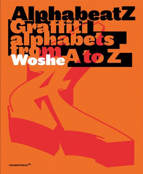 Alphabeatz – Graffiti Alphabets from A-Z (Woshe) | Promopress