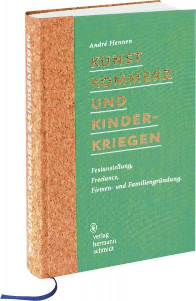 Kunst, Kommerz und Kinderkriegen (Andre Hennen) | Verlag Hermann Schmidt