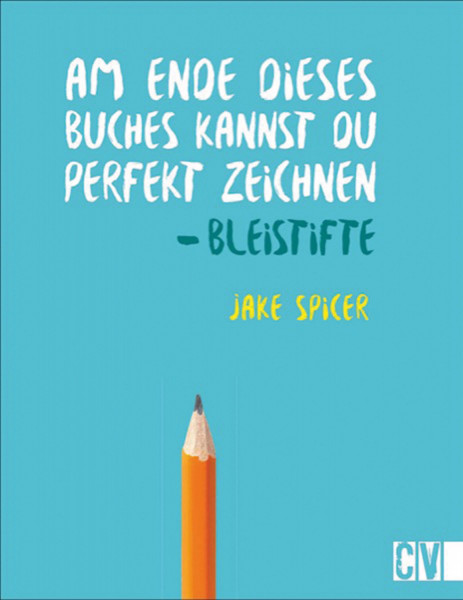 Bleistifte – Am Ende dieses Buches kannst du perfekt zeichnen (Jake Spicer)   Christophorus Vlg.