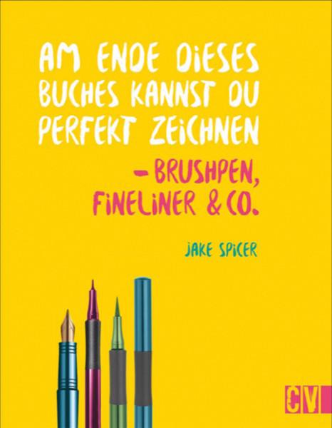 Brushpen, Fineliner & Co. – Am Ende dieses Buches kannst du perfekt zeichnen (Jake Spicer) | Christophorus Vlg.