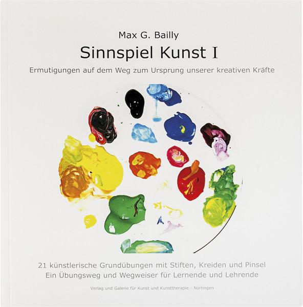 Sinnspiel Kunst (Max. G. Bailly)   Verlag und Galerie für Kunst und Kunsttherapie