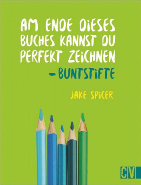 Buntstifte – Am Ende dieses Buches kannst Du perfekt zeichnen (Jake Spicer) | Christophorus Vlg.