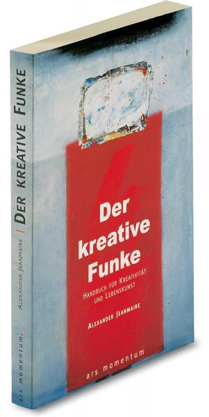 Der kreative Funke (Alexander Jeanmaire) | Ars Momentum Kunstvlg.