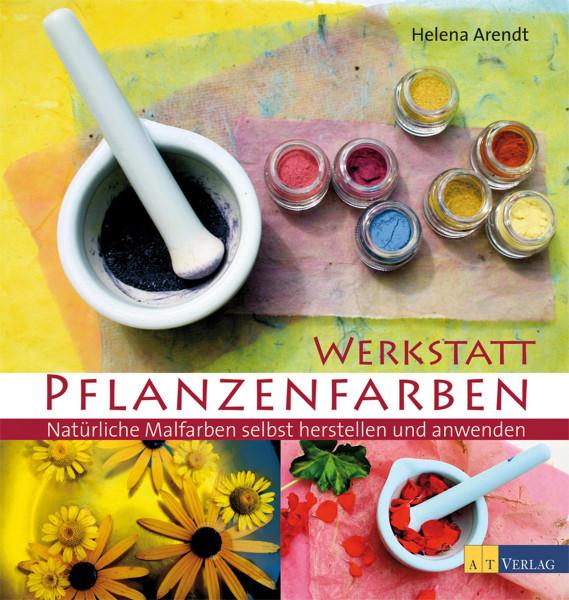 Werkstatt Pflanzenfarben (Helena Arendt)   AT Vlg.