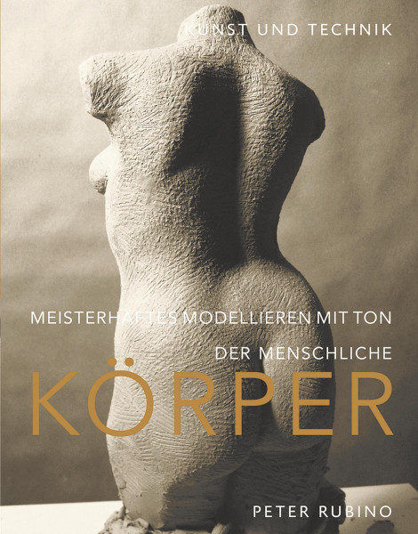 Meisterhaftes Modellieren mit Ton – der menschliche Körper (Peter Rubino)   Hanusch Verlag
