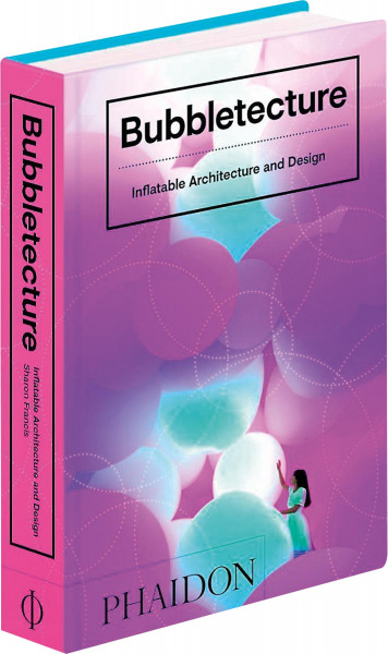 Bubbletecture. Inflatable Architecture and Design
