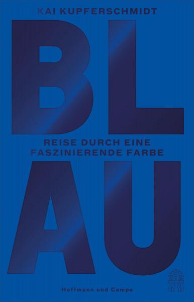 Blau. Reise durch eine faszinierende Farbe (Kai Kupferschmidt)   Hoffmann und Campe Vlg.