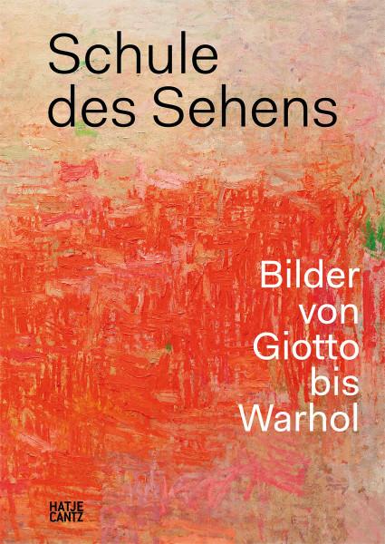 Schule des Sehens: Bilder von Giotto bis Warhol (Patrick de Rynck, Jon Thompson) | Hatje Cantz Vlg.