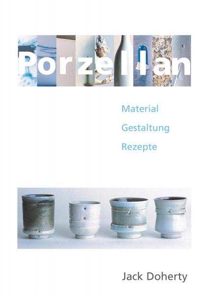 Porzellan: Material – Gestaltung – Rezepte (Jack Doherty)   Hanusch Vlg.