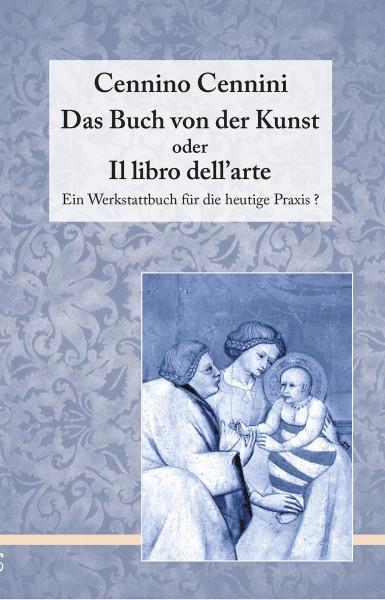 Cenninas Verlag Cennino Cennini. Das Buch von der Kunst oder Il libro dell'arte