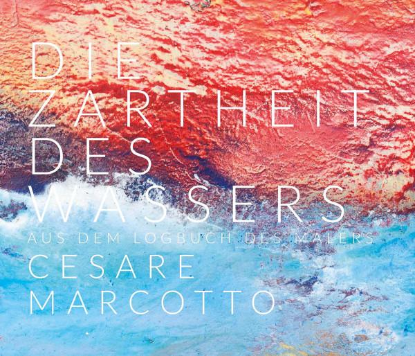 Cesare Marcotto: Die Zartheit des Wassers | Cesare Marcotto